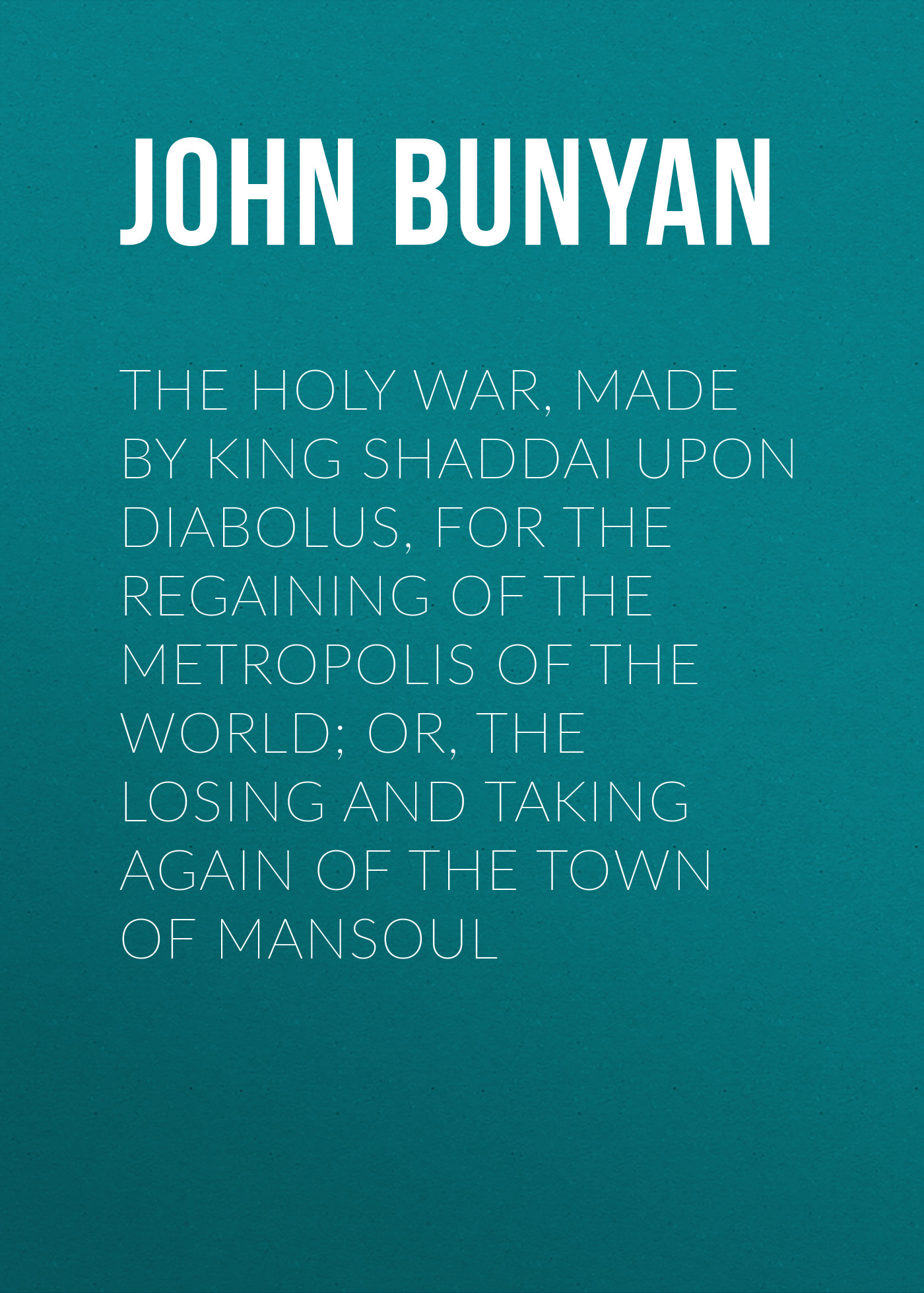 John Bunyan The Holy War, Made by King Shaddai Upon Diabolus, for the Regaining of the Metropolis of the World; Or, The Losing and Taking Again of the Town of Mansoul сумка printio i'm the king of the world