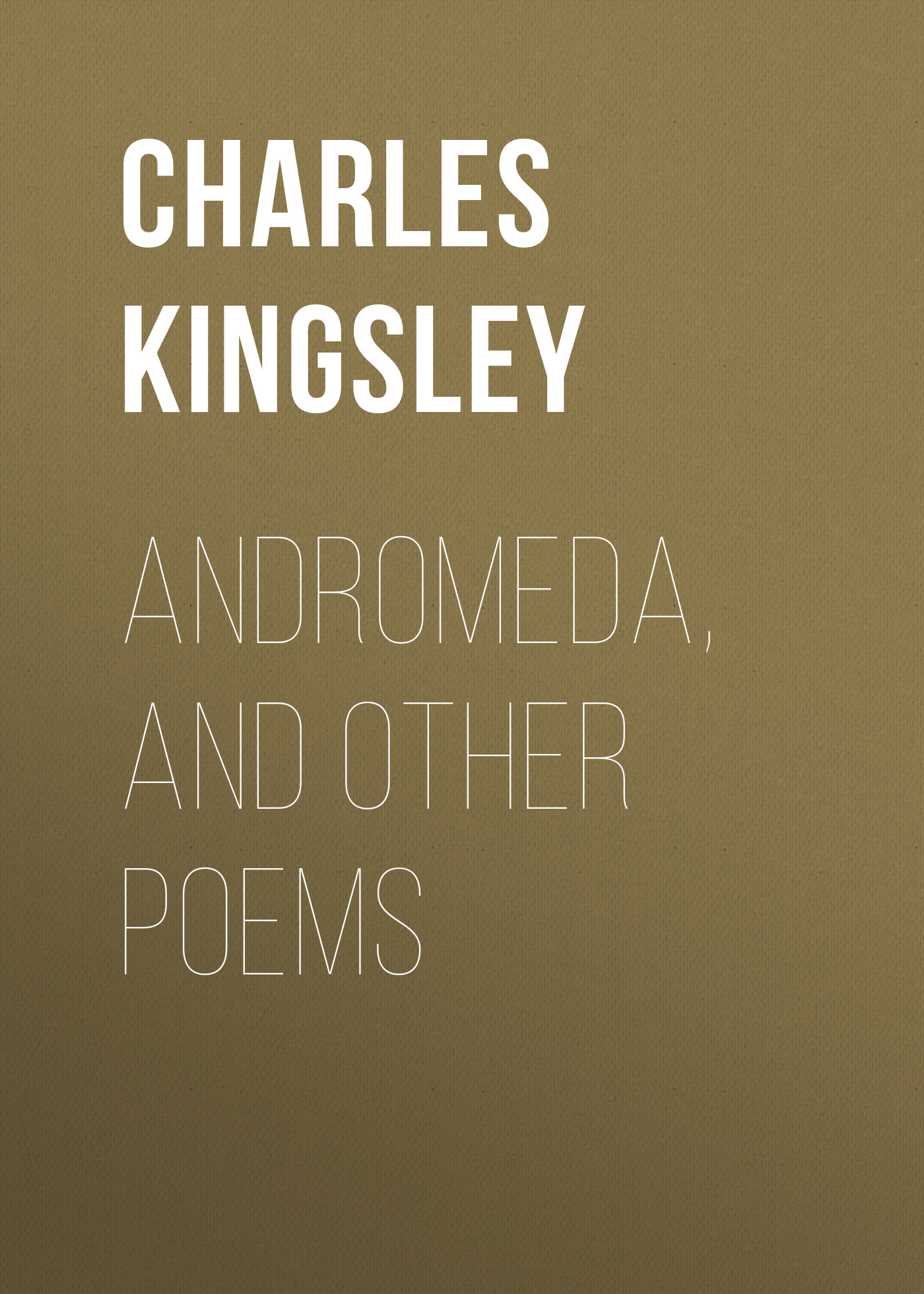 Charles Kingsley Andromeda, and Other Poems