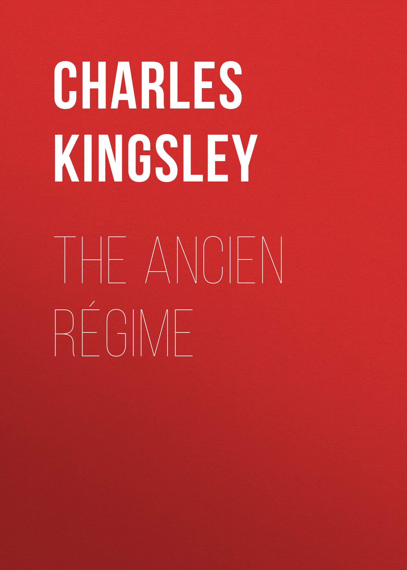 Charles Kingsley The Ancien Régime charles kingsley the roman and the teuton