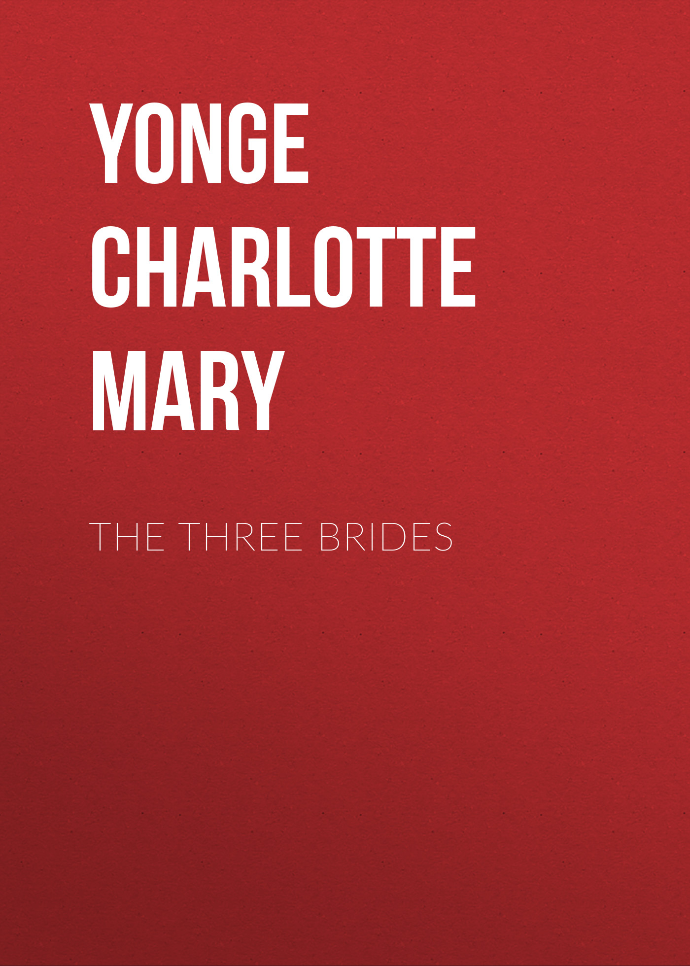 Yonge Charlotte Mary The Three Brides yonge charlotte mary countess kate