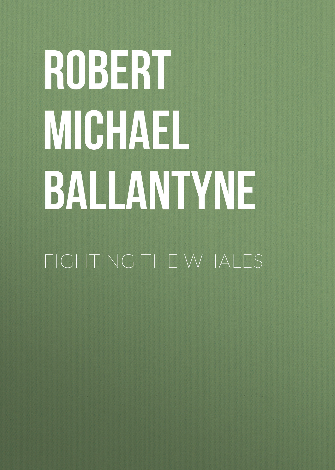 Robert Michael Ballantyne Fighting the Whales robert michael ballantyne the prairie chief