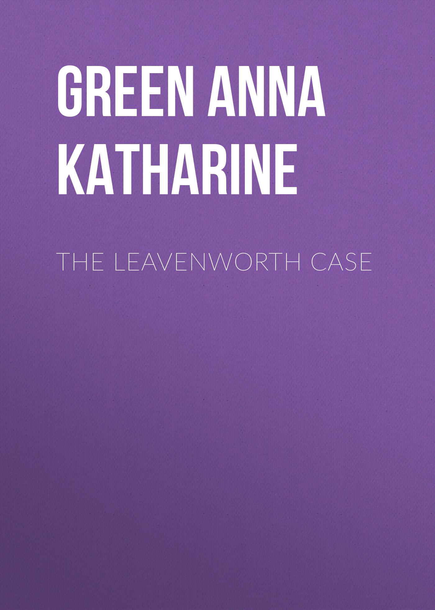 лучшая цена Green Anna Katharine The Leavenworth Case
