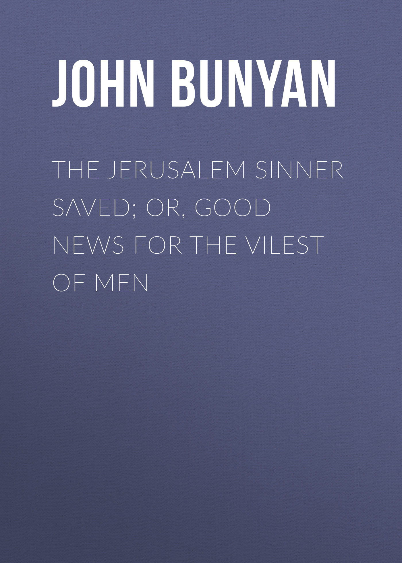 John Bunyan The Jerusalem Sinner Saved; or, Good News for the Vilest of Men lachapelle good news