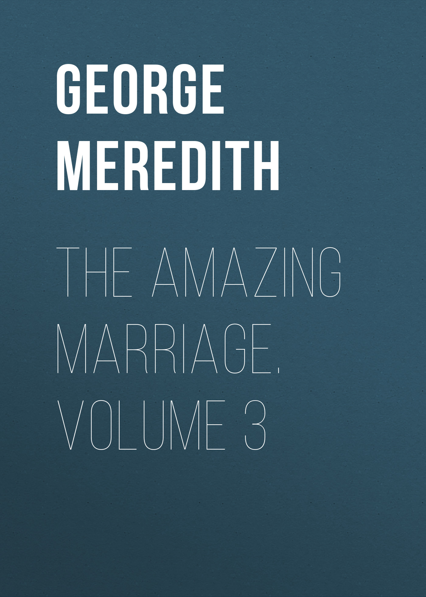 George Meredith The Amazing Marriage. Volume 3 цена и фото
