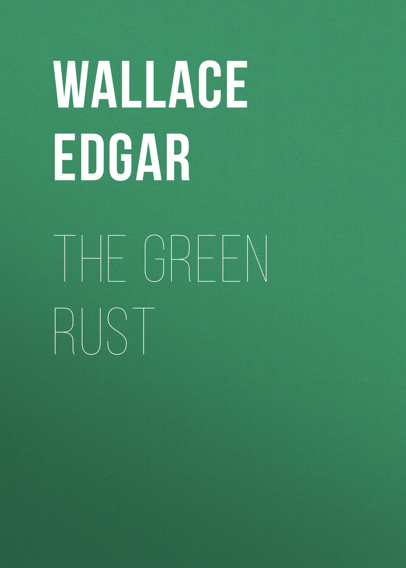 Wallace Edgar The Green Rust wallace edgar the secret house