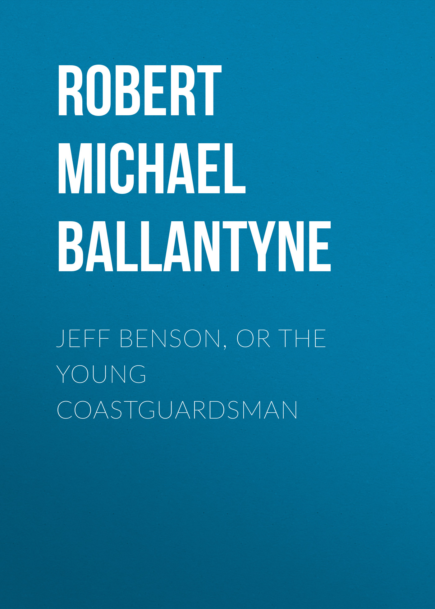Jeff Benson, or the Young Coastguardsman
