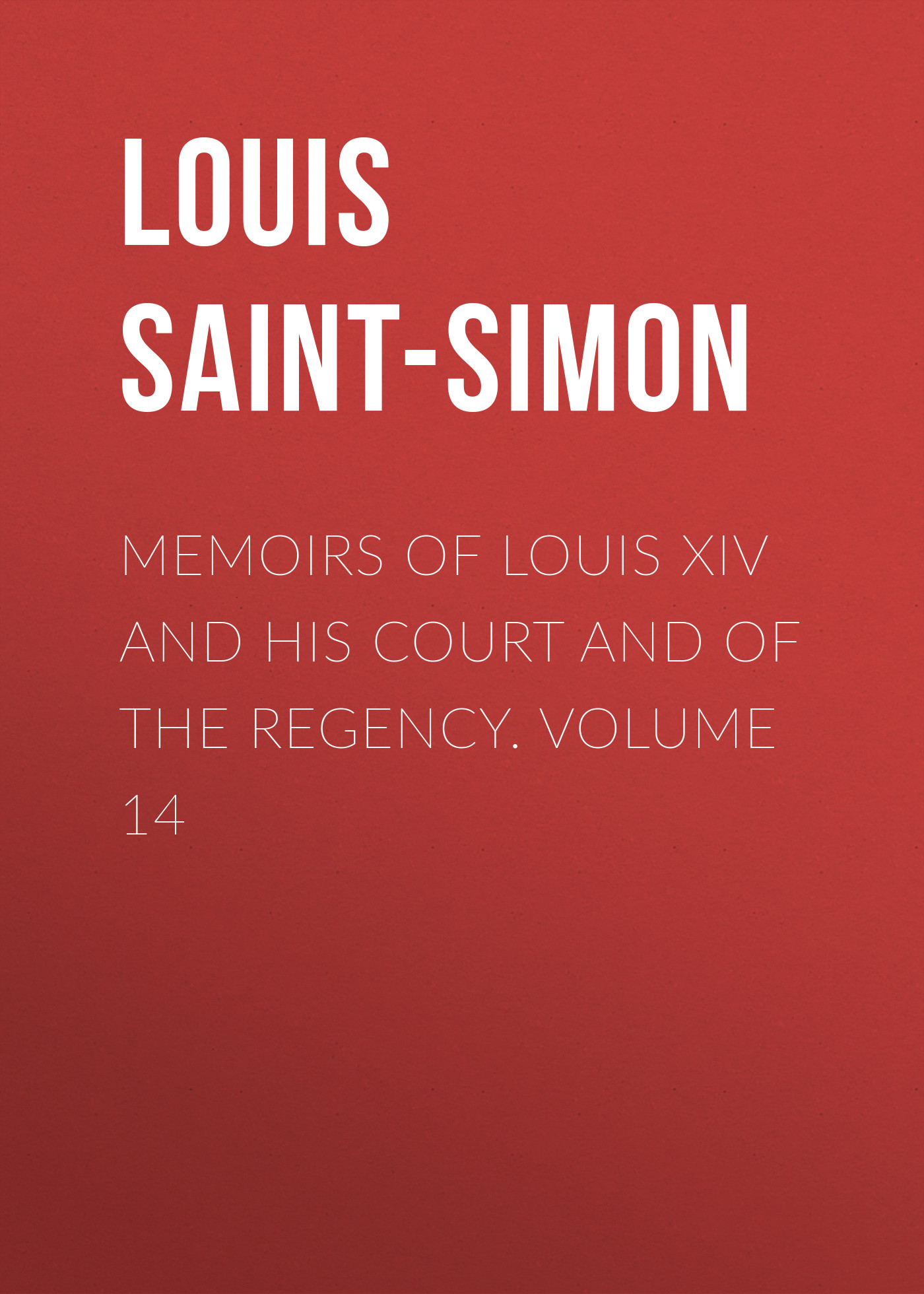 Фото - Louis Saint-Simon Memoirs of Louis XIV and His Court and of the Regency. Volume 14 jules marcou life letters and works of louis agassiz volume i