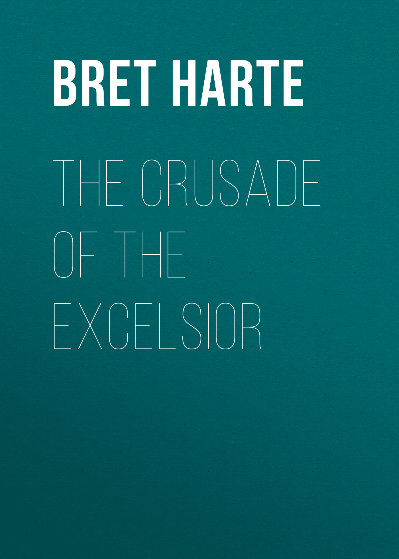 Bret Harte The Crusade of the Excelsior стоимость
