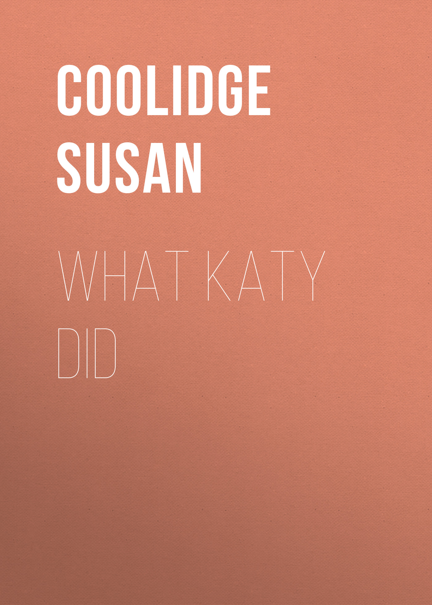 Coolidge Susan What Katy Did coolidge susan not quite eighteen
