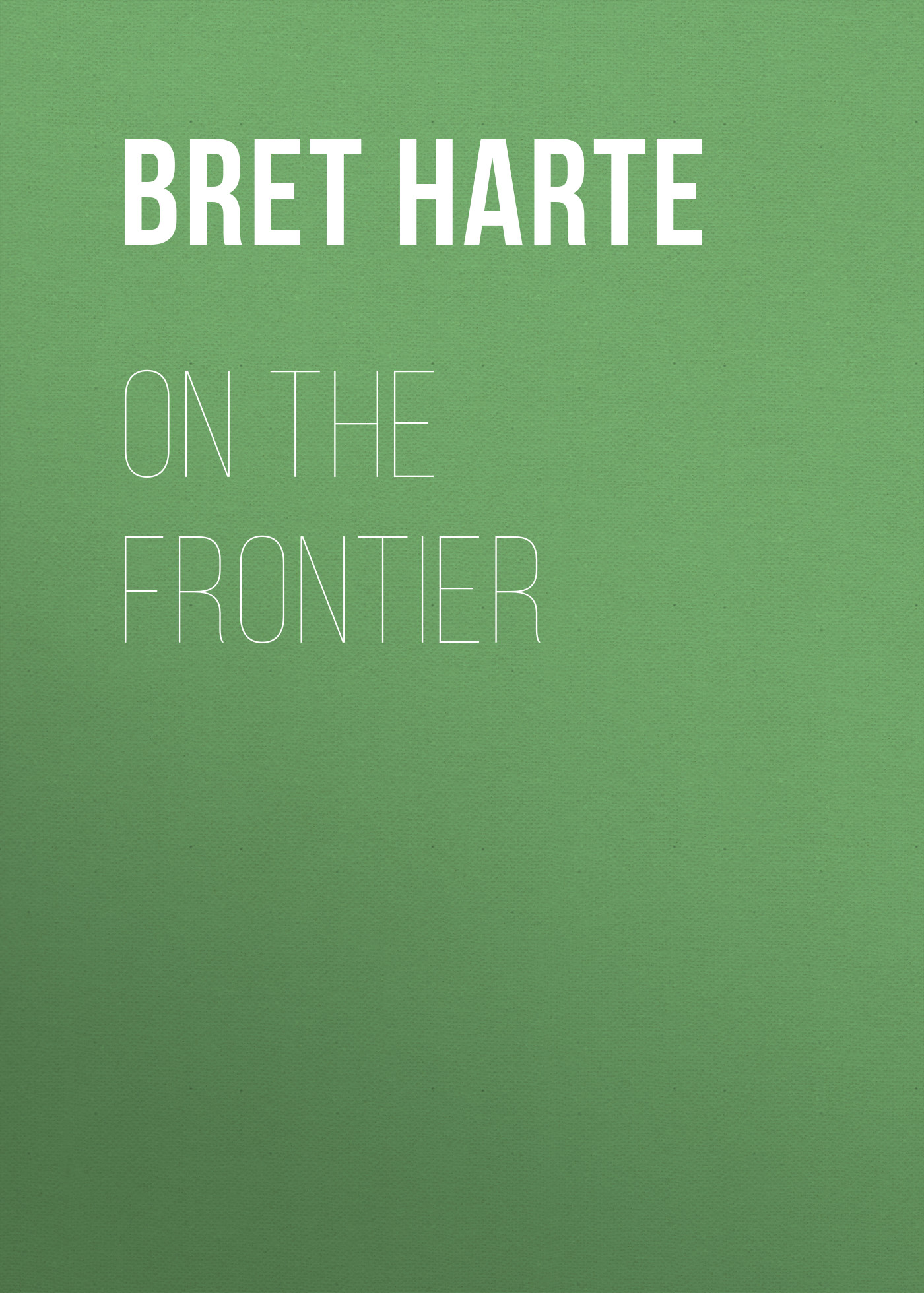 Bret Harte On the Frontier цена и фото