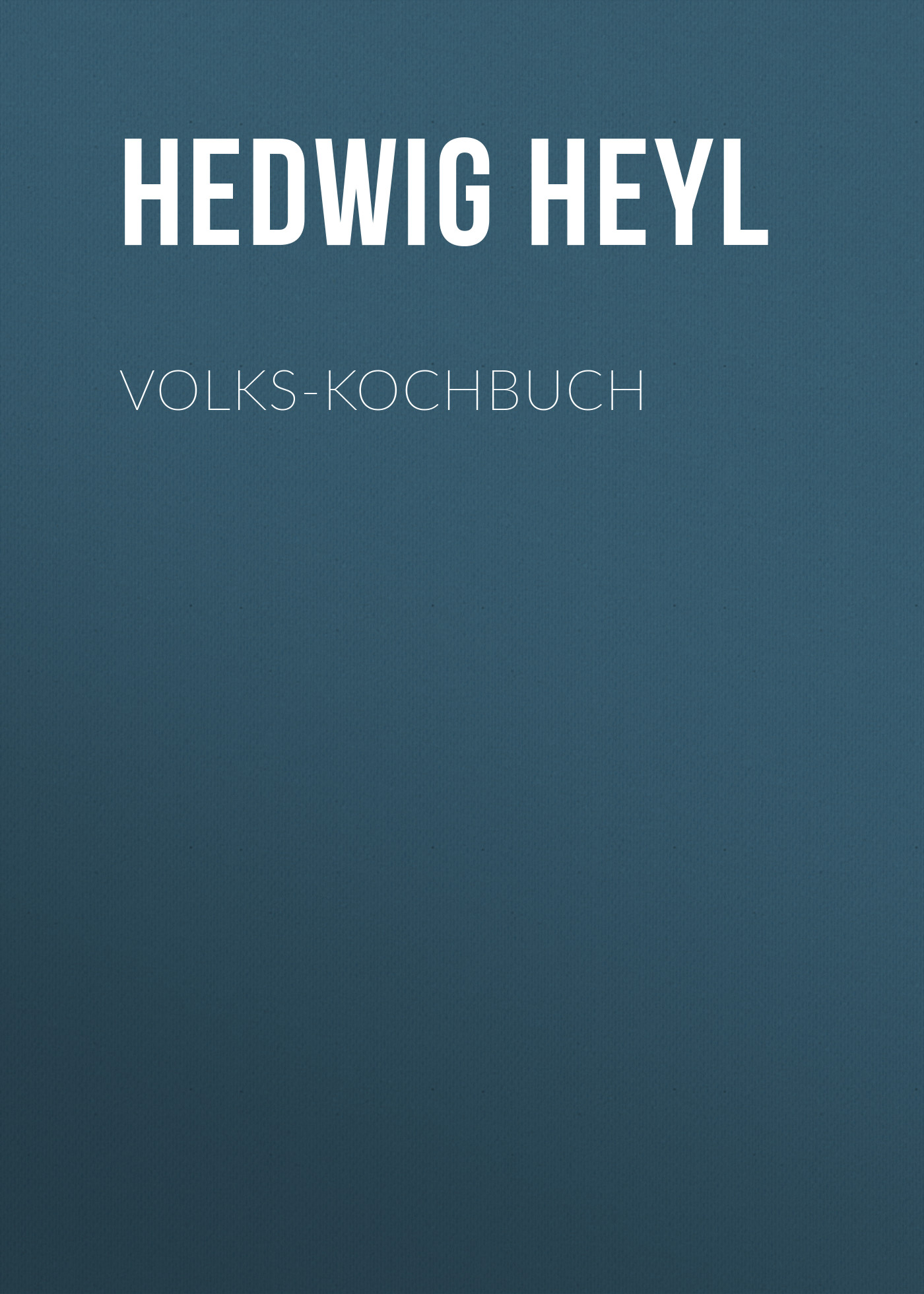 Hedwig Heyl Volks-Kochbuch volks game