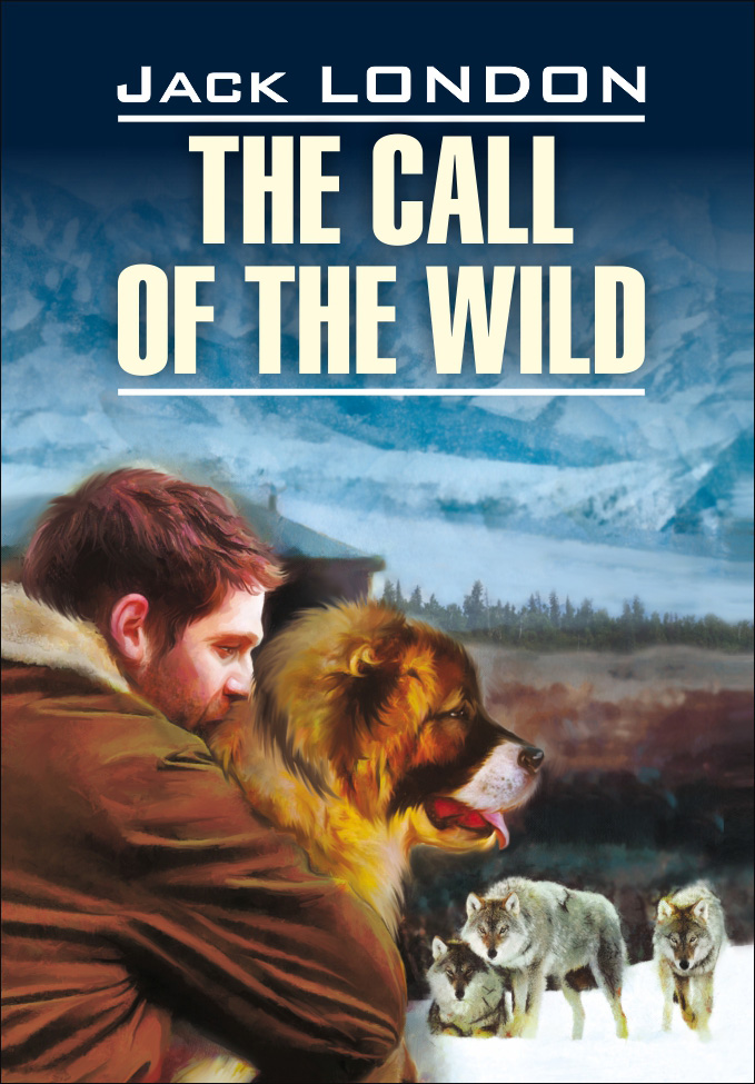 The Call of the Wild / Зов предков. Книга для чтения на английском языке