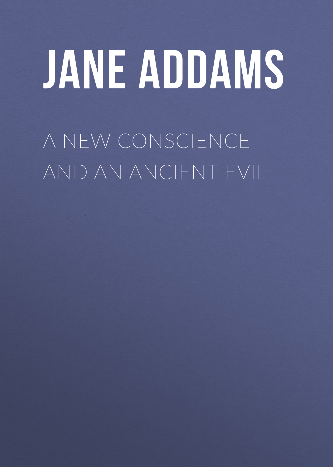 Jane Addams A New Conscience and an Ancient Evil greene society freedom and conscience paper
