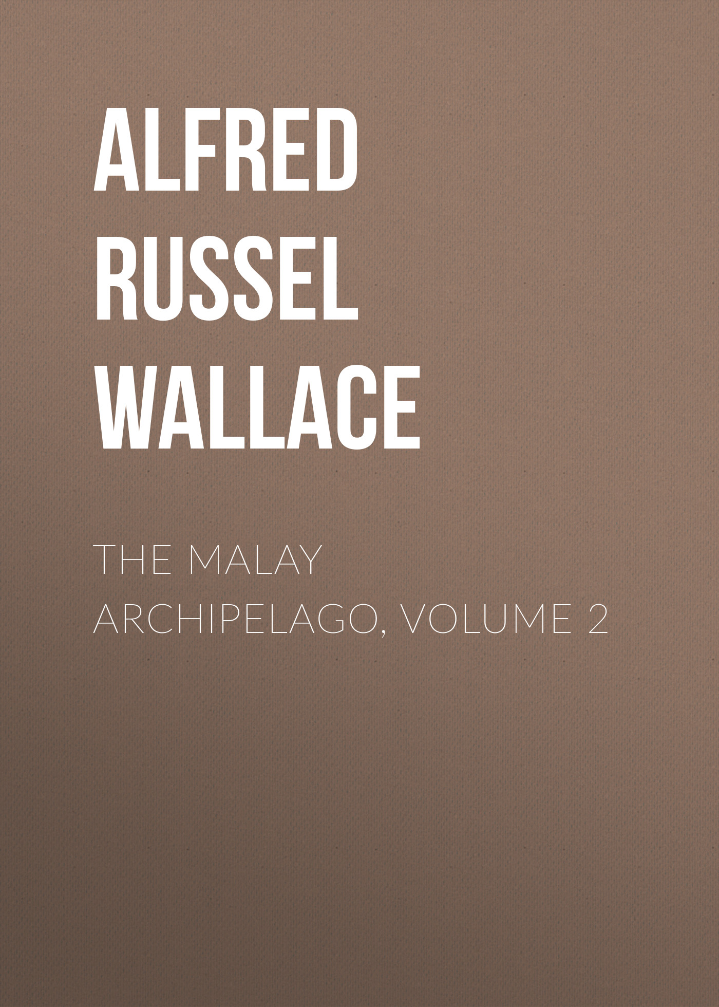 Alfred Russel Wallace The Malay Archipelago, Volume 2 modernization and the malay matrimonial foodways