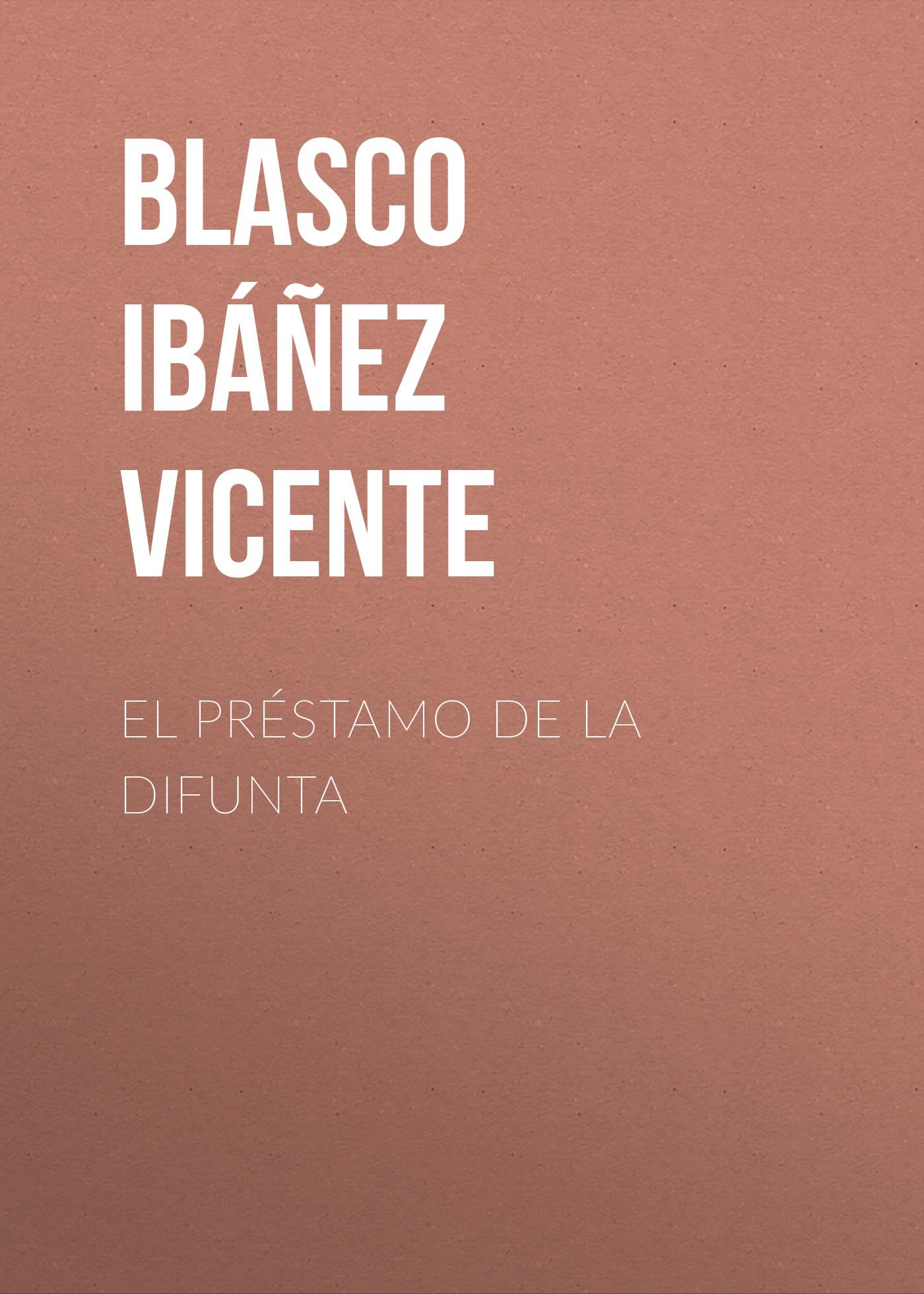 Blasco Ibáñez Vicente El préstamo de la difunta blasco ibáñez vicente la araña negra t 1