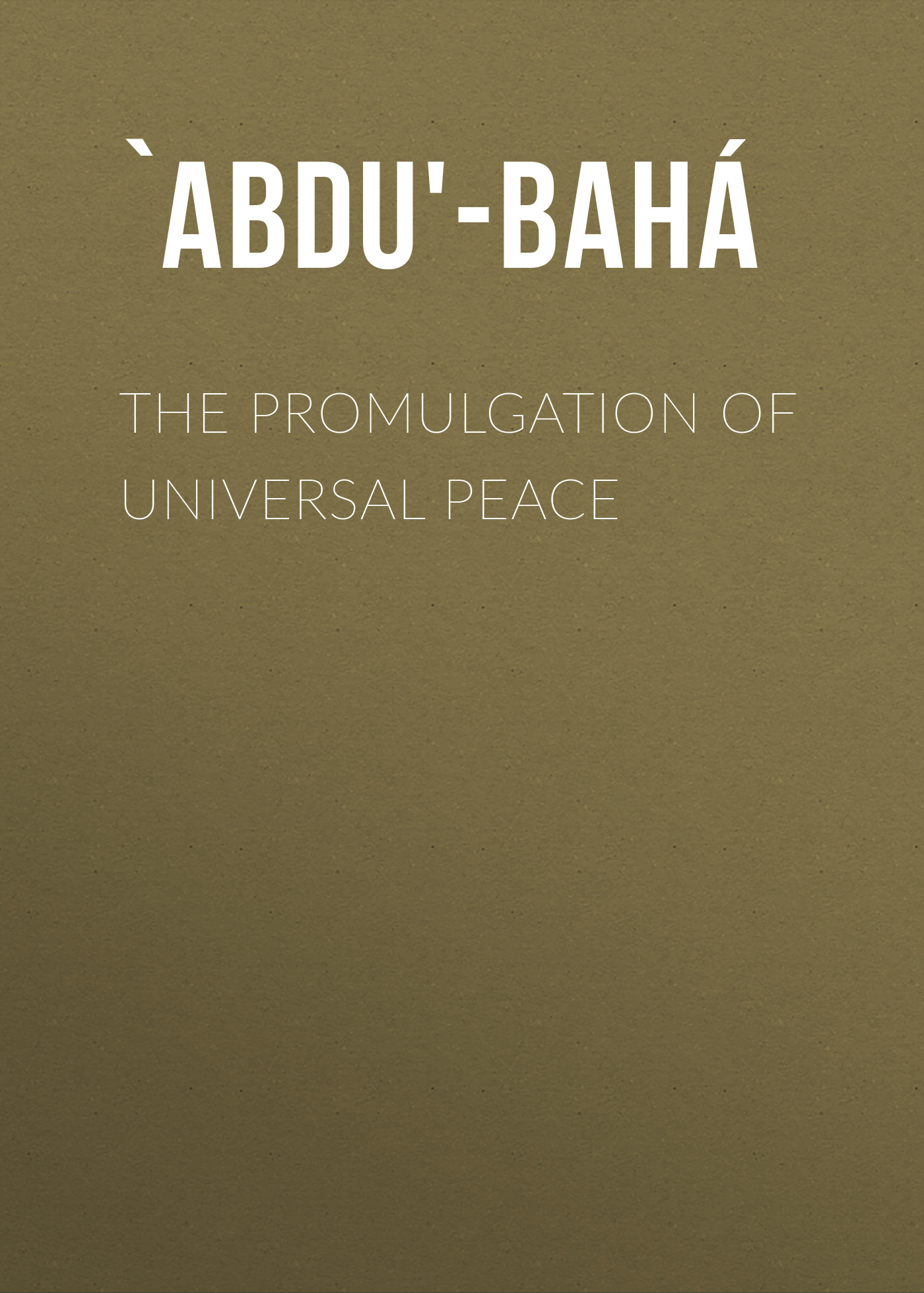 лучшая цена `Abdu'-Bahá The Promulgation of Universal Peace