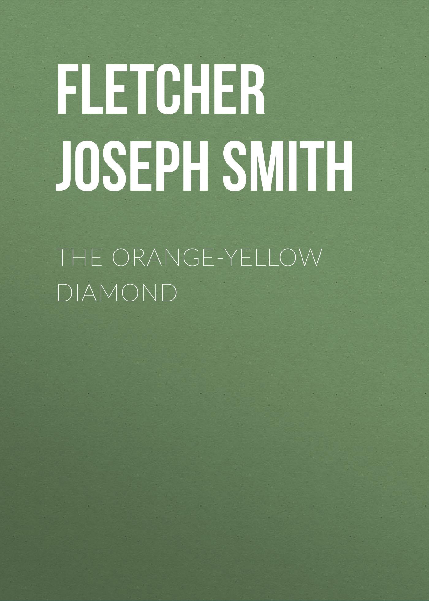 Fletcher Joseph Smith The Orange-Yellow Diamond fletcher joseph smith in the days of drake