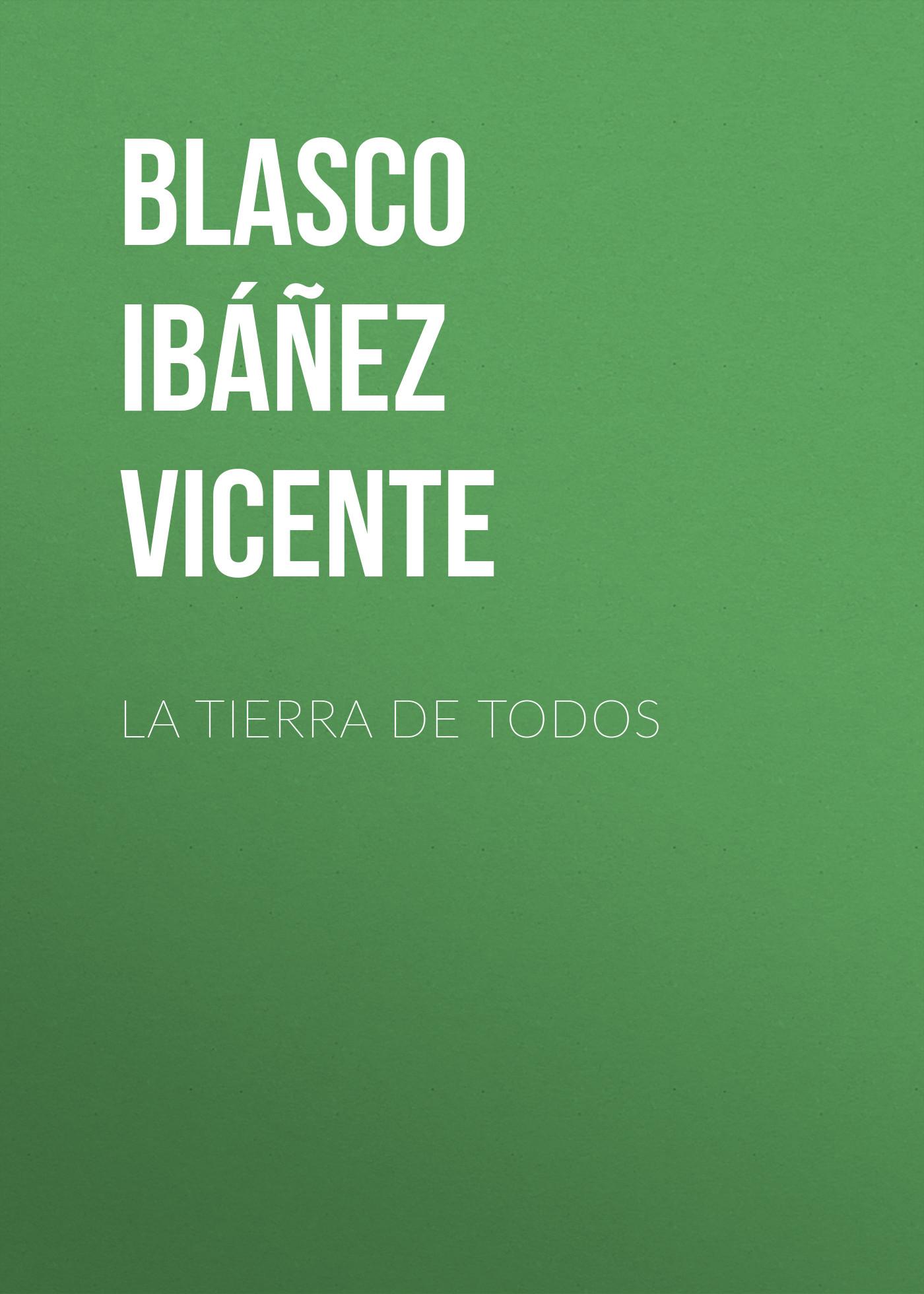 Blasco Ibáñez Vicente La Tierra de Todos blasco ibáñez vicente la araña negra t 1