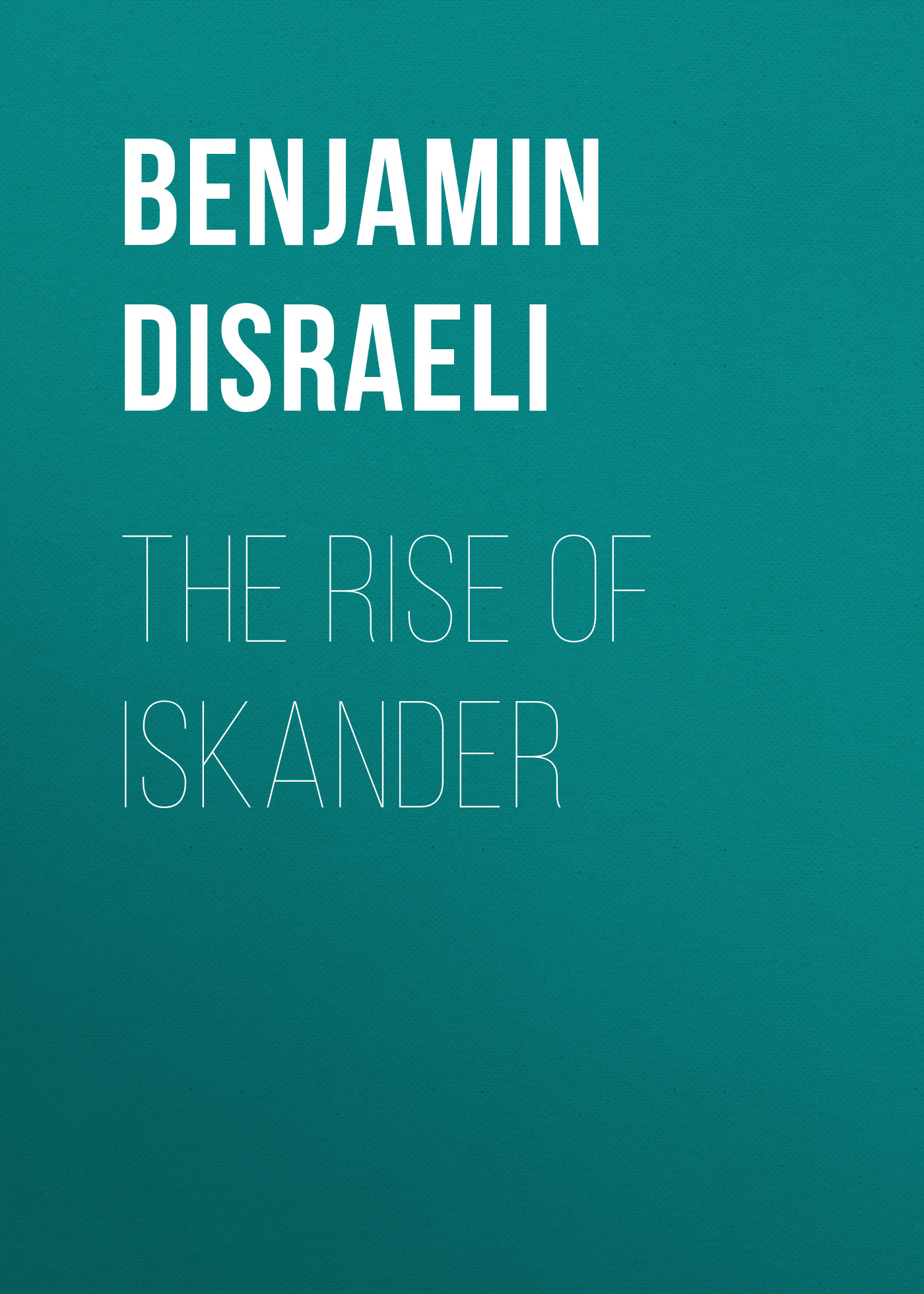 Benjamin Disraeli The Rise of Iskander