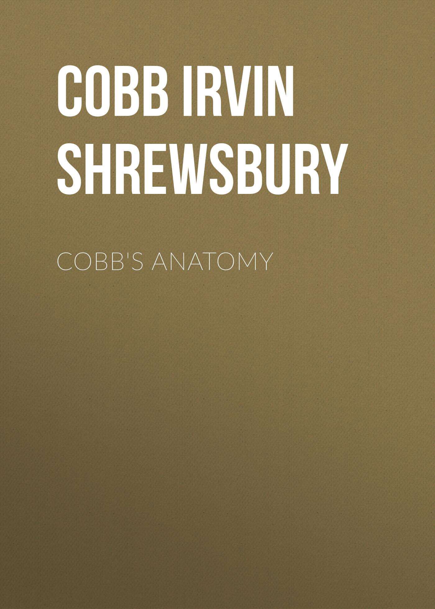 Cobb Irvin Shrewsbury Cobb's Anatomy cobb irvin shrewsbury sundry accounts