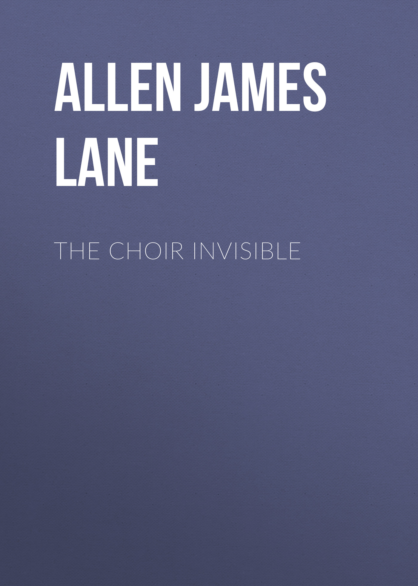 Allen James Lane The Choir Invisible allen james lane the mettle of the pasture