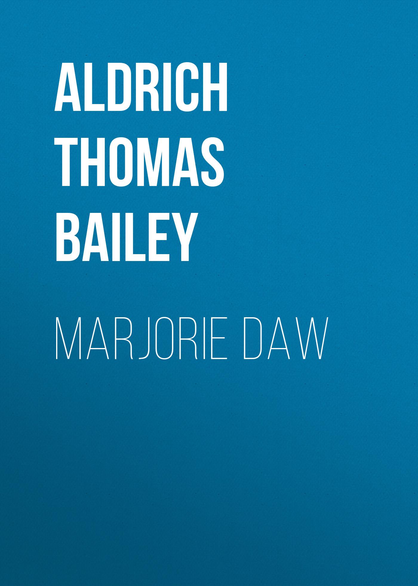Aldrich Thomas Bailey Marjorie Daw aldrich thomas bailey wyndham towers