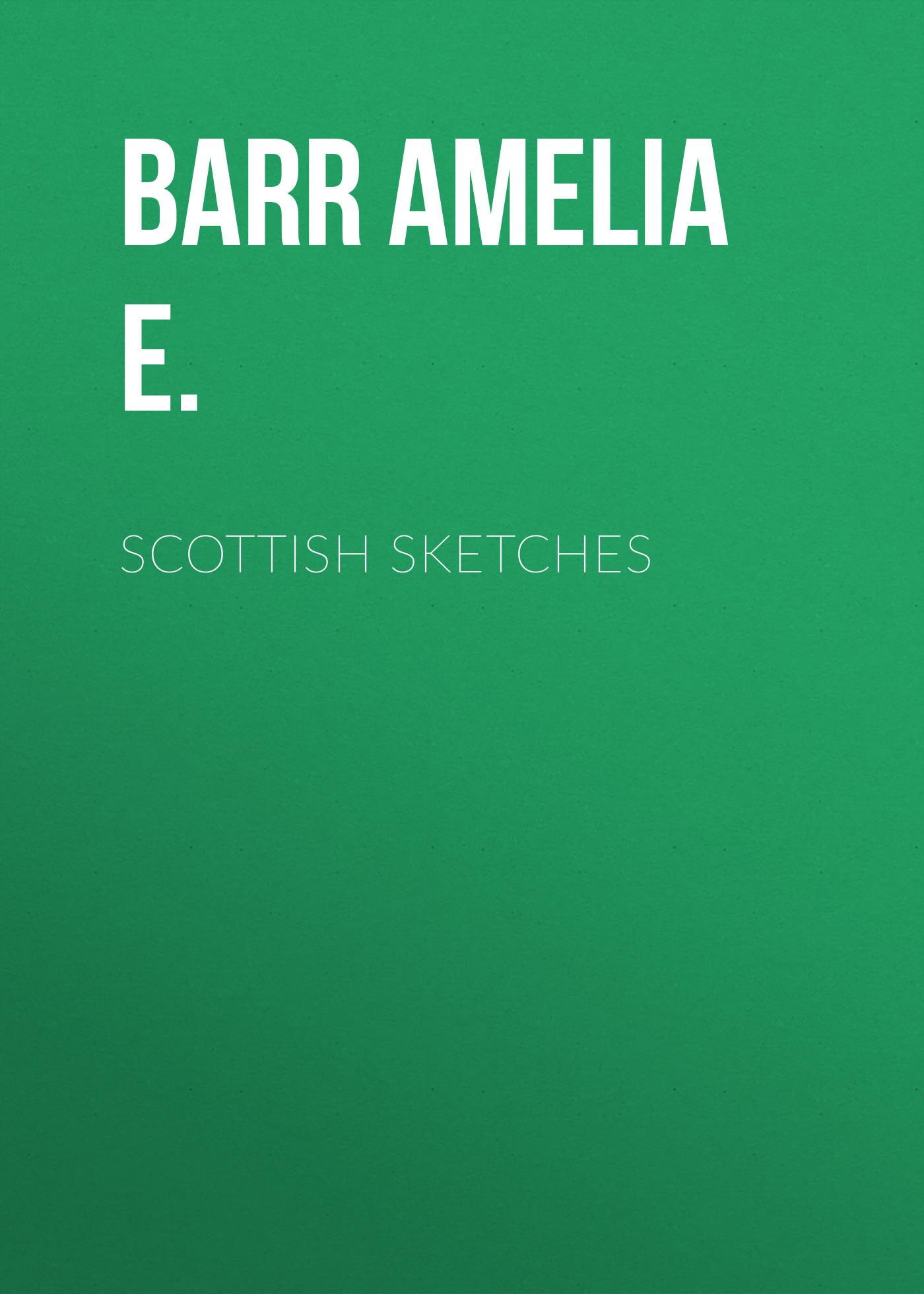 Barr Amelia E. Scottish sketches цена