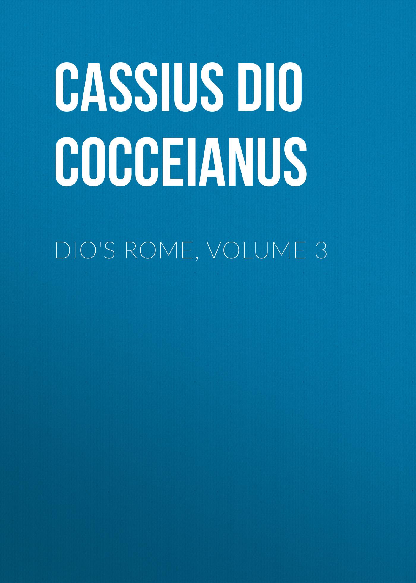 Cassius Dio Cocceianus Dio's Rome, Volume 3 цена