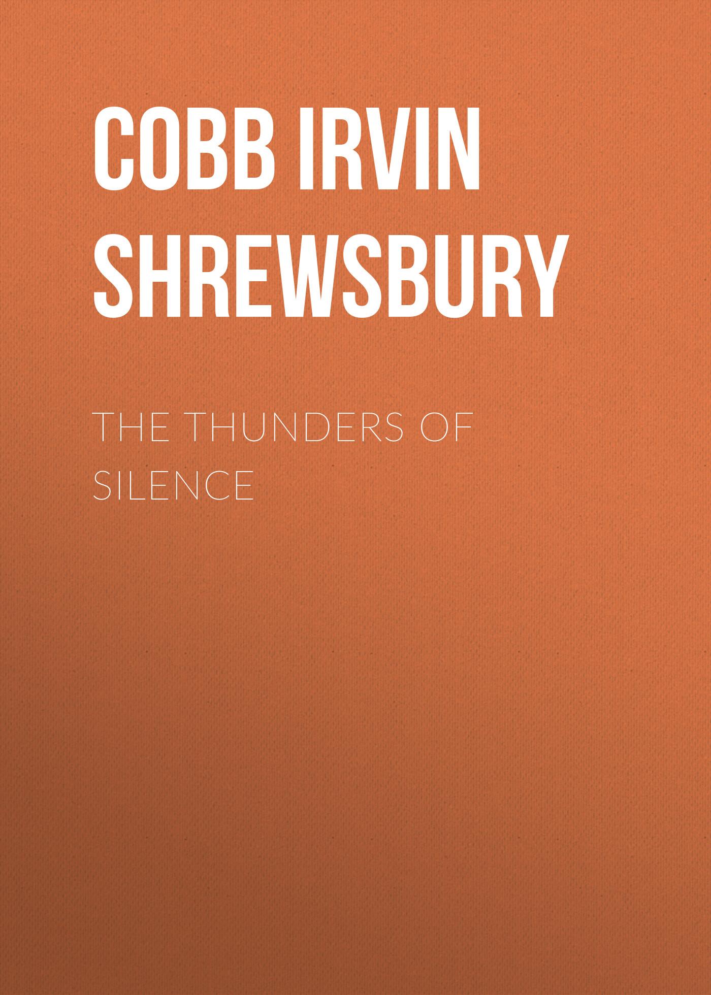 Cobb Irvin Shrewsbury The Thunders of Silence cobb irvin shrewsbury sundry accounts