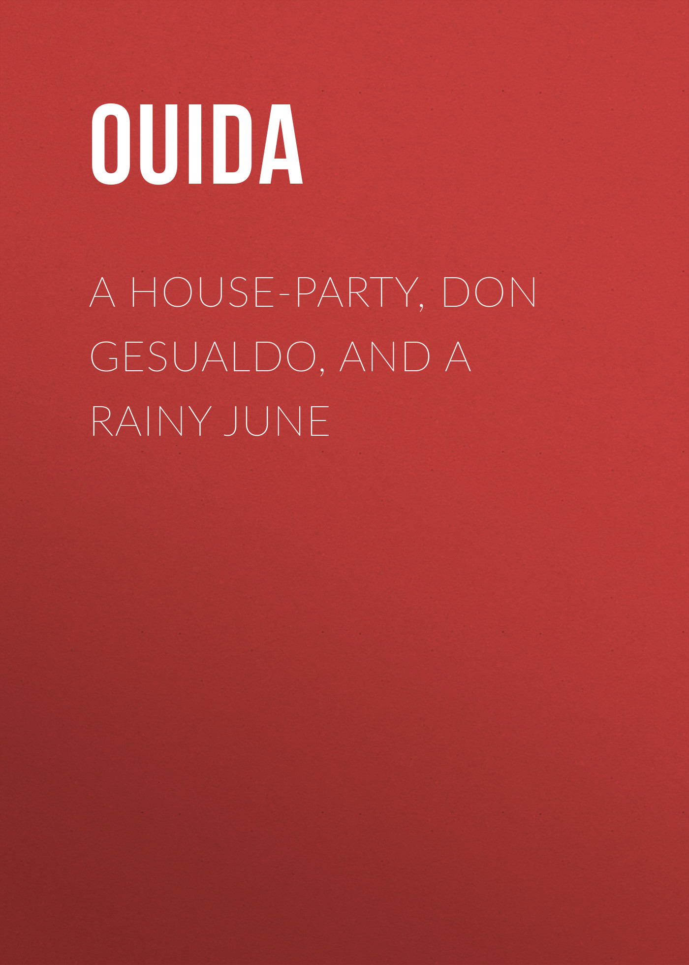 Ouida A House-Party, Don Gesualdo, and A Rainy June