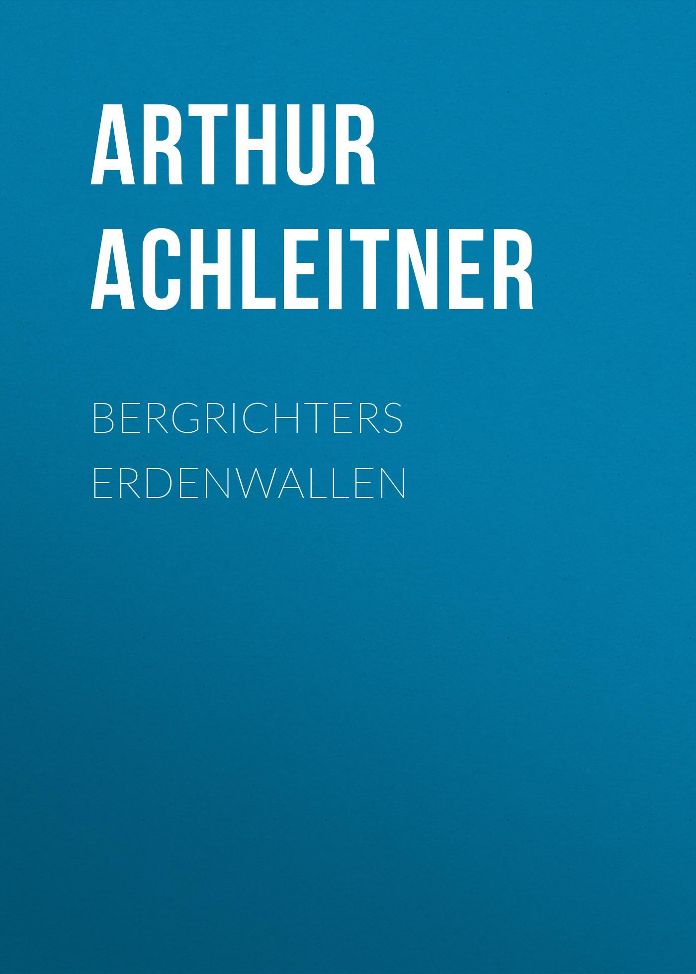 Arthur Achleitner Bergrichters Erdenwallen arthur achleitner aus kroatien