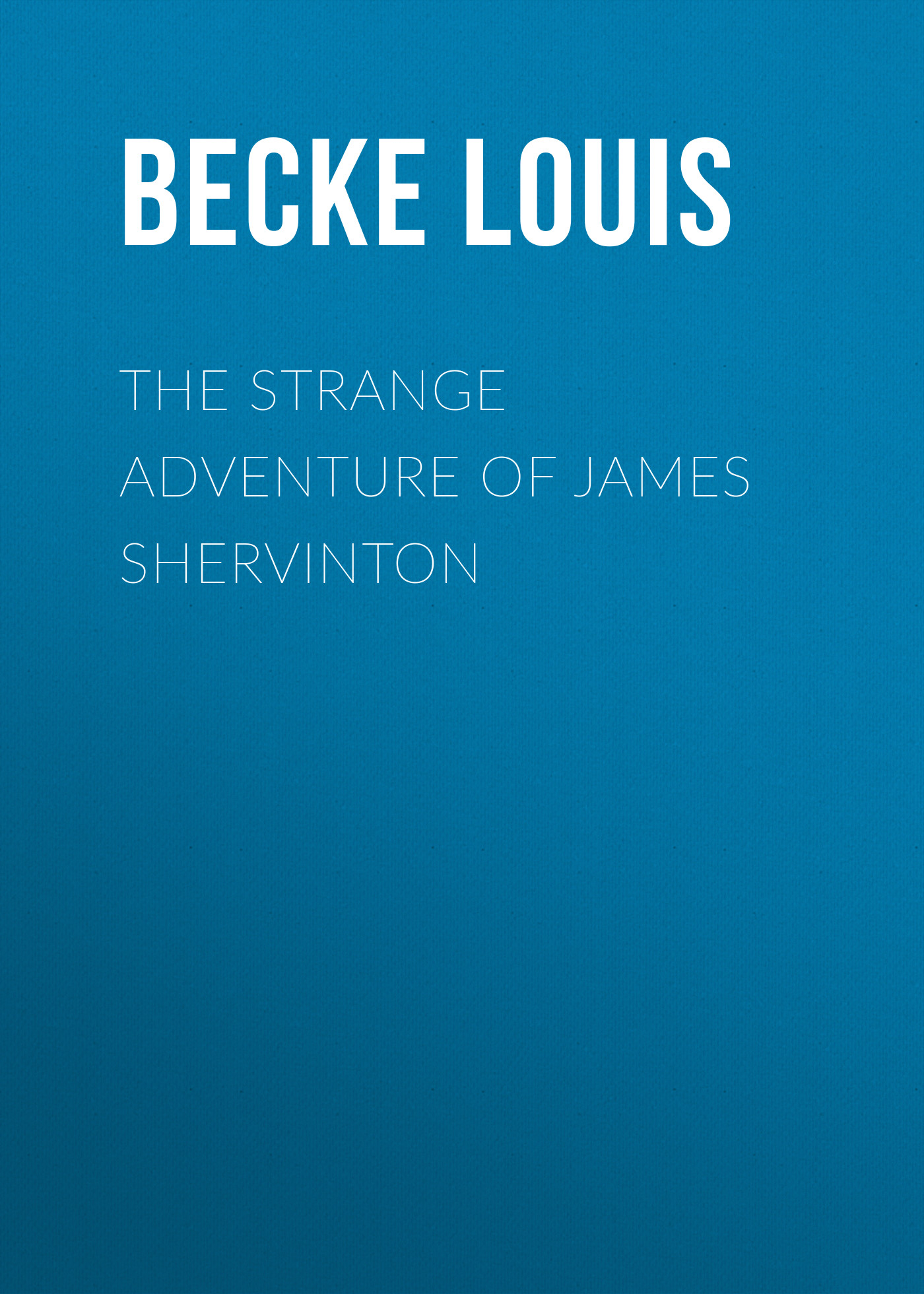 Becke Louis The Strange Adventure Of James Shervinton becke louis in the far north