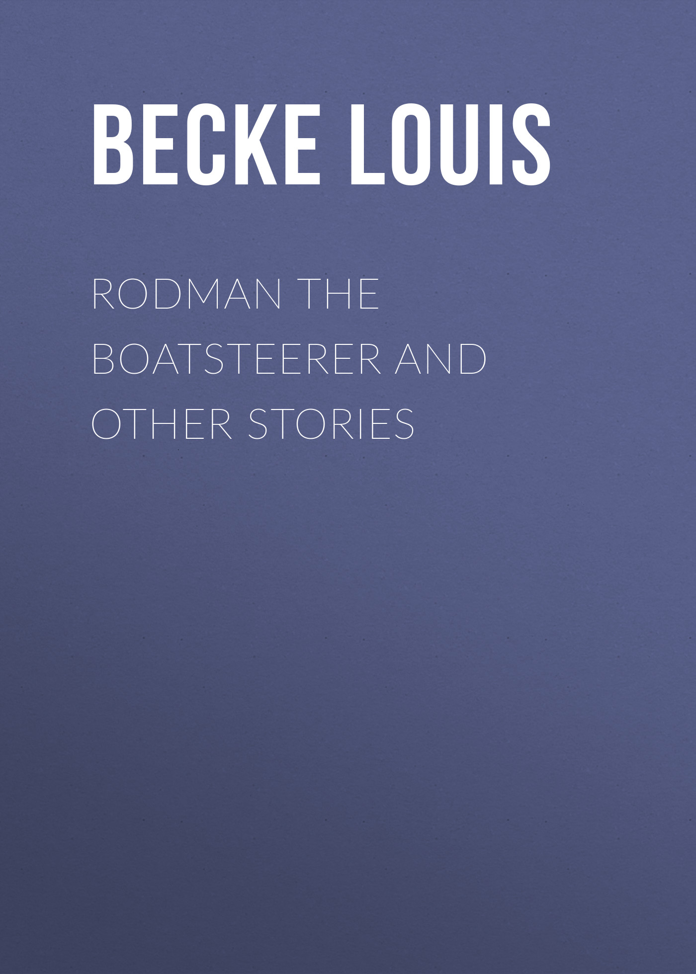 Becke Louis Rodman The Boatsteerer And Other Stories becke louis in the far north