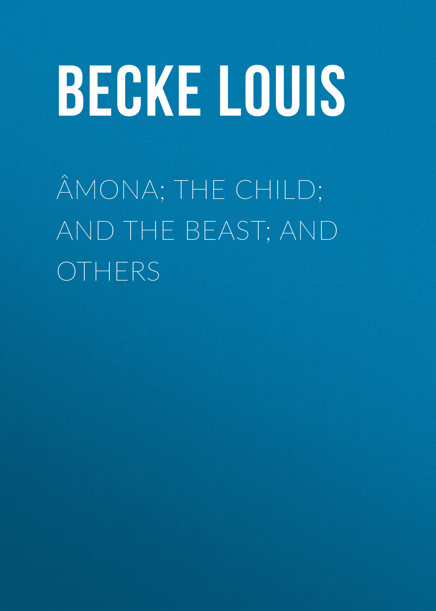 Becke Louis Âmona; The Child; And The Beast; And Others beauty and the beast