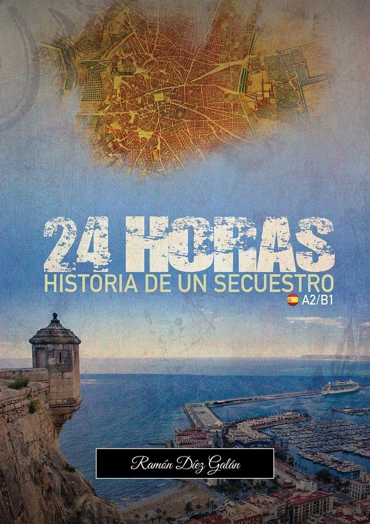 Ramon Diez Galan 24 Horas, historia de un secuestro