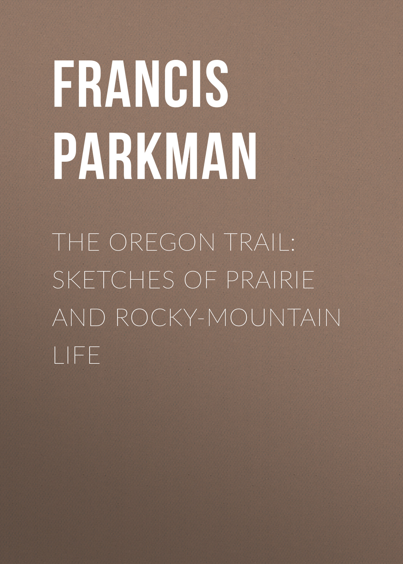 Francis Parkman The Oregon Trail: Sketches of Prairie and Rocky-Mountain Life sketches in lavender blue and green
