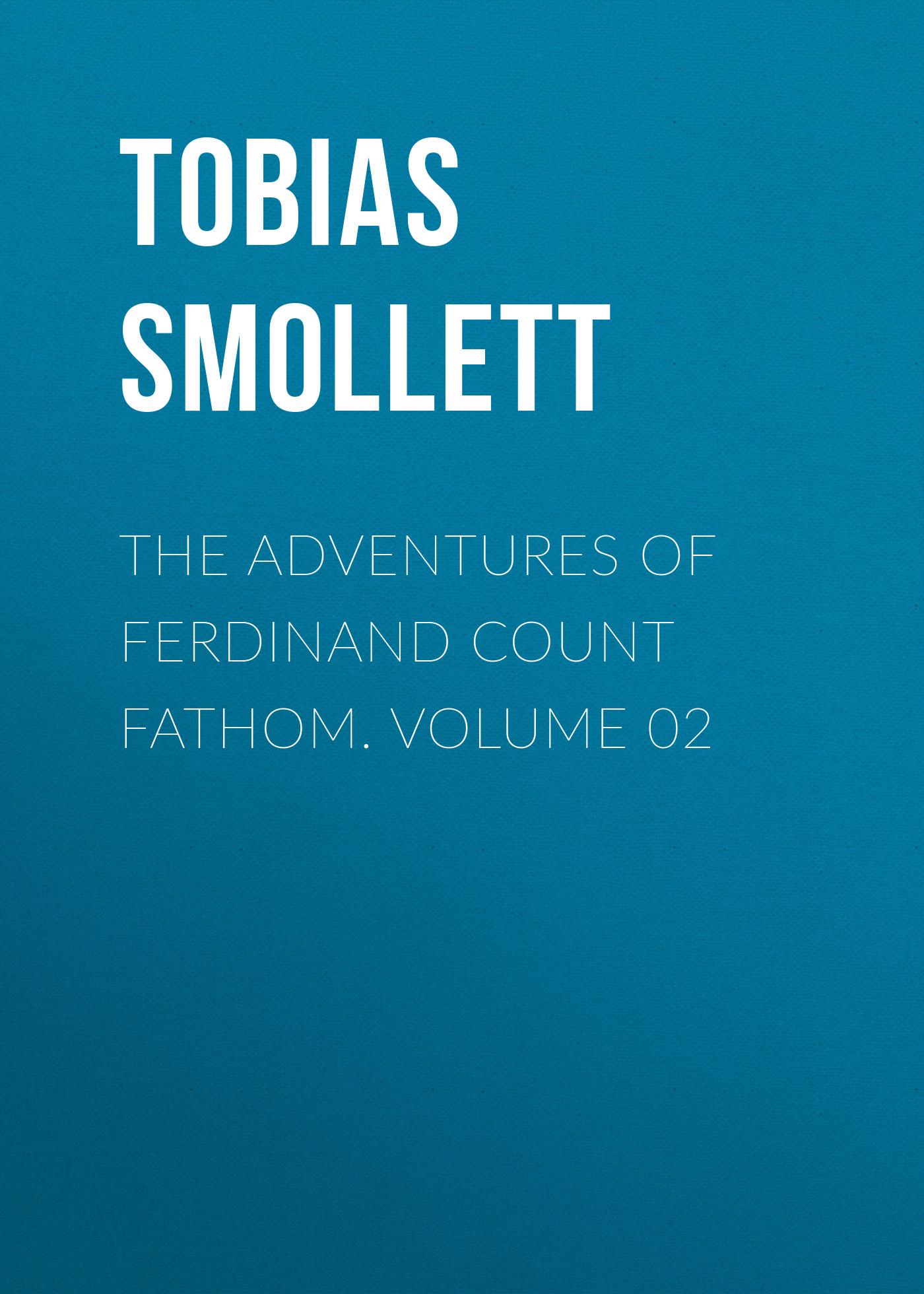 Tobias Smollett The Adventures of Ferdinand Count Fathom. Volume 02 tobias smollett travels through france and italy