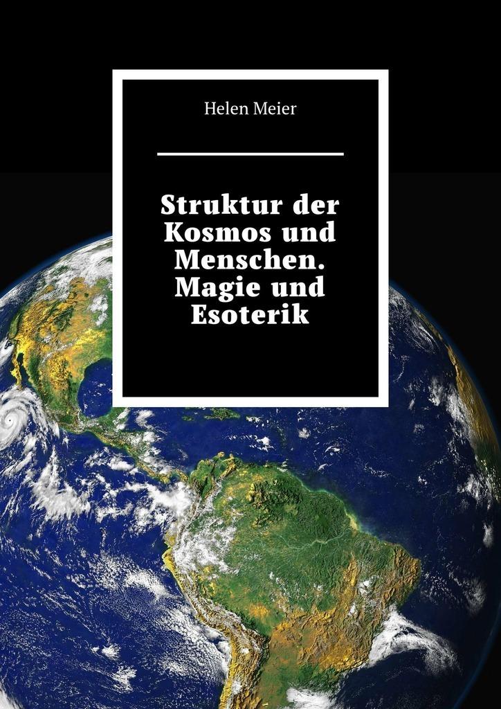 Helen Meier Struktur der Kosmos und Menschen. Magie und Esoterik