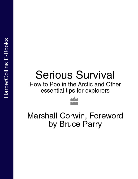 Bruce Parry Serious Survival: How to Poo in the Arctic and Other essential tips for explorers