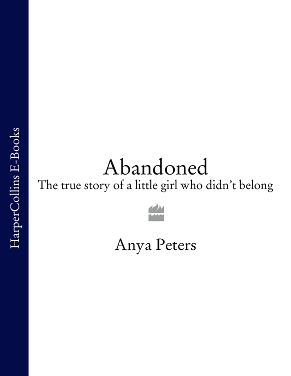 Anya Peters Abandoned: The true story of a little girl who didn't belong