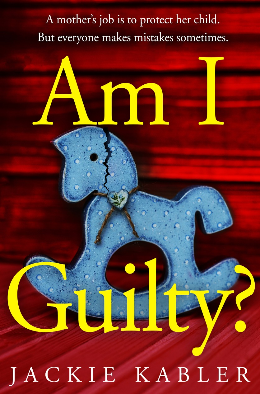 Jackie Kabler Am I Guilty The gripping emotional domestic thriller debut filled with suspense mystery and surprises