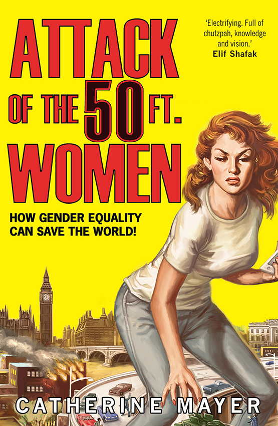 Catherine Mayer Attack of the 50 Ft. Women: How Gender Equality Can Save The World! все цены