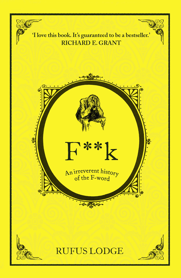Rufus Lodge F**k: An Irreverent History of the F-Word duncan f martin our insect friends and foes