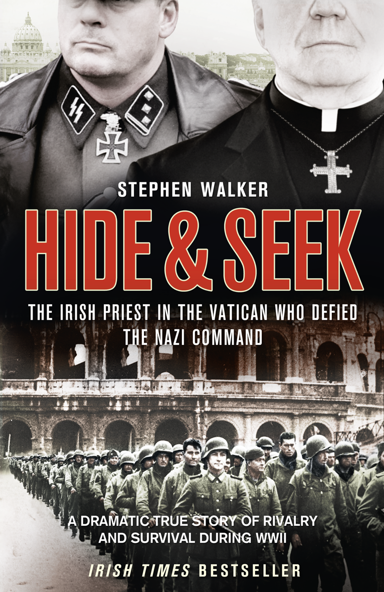 Stephen Walker Hide and Seek: The Irish Priest in the Vatican who Defied the Nazi Command. The dramatic true story of rivalry and survival during WWII. hide and seek блокнот
