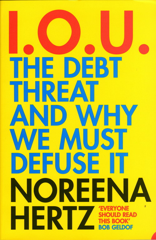 Noreena Hertz IOU: The Debt Threat and Why We Must Defuse It цена 2017