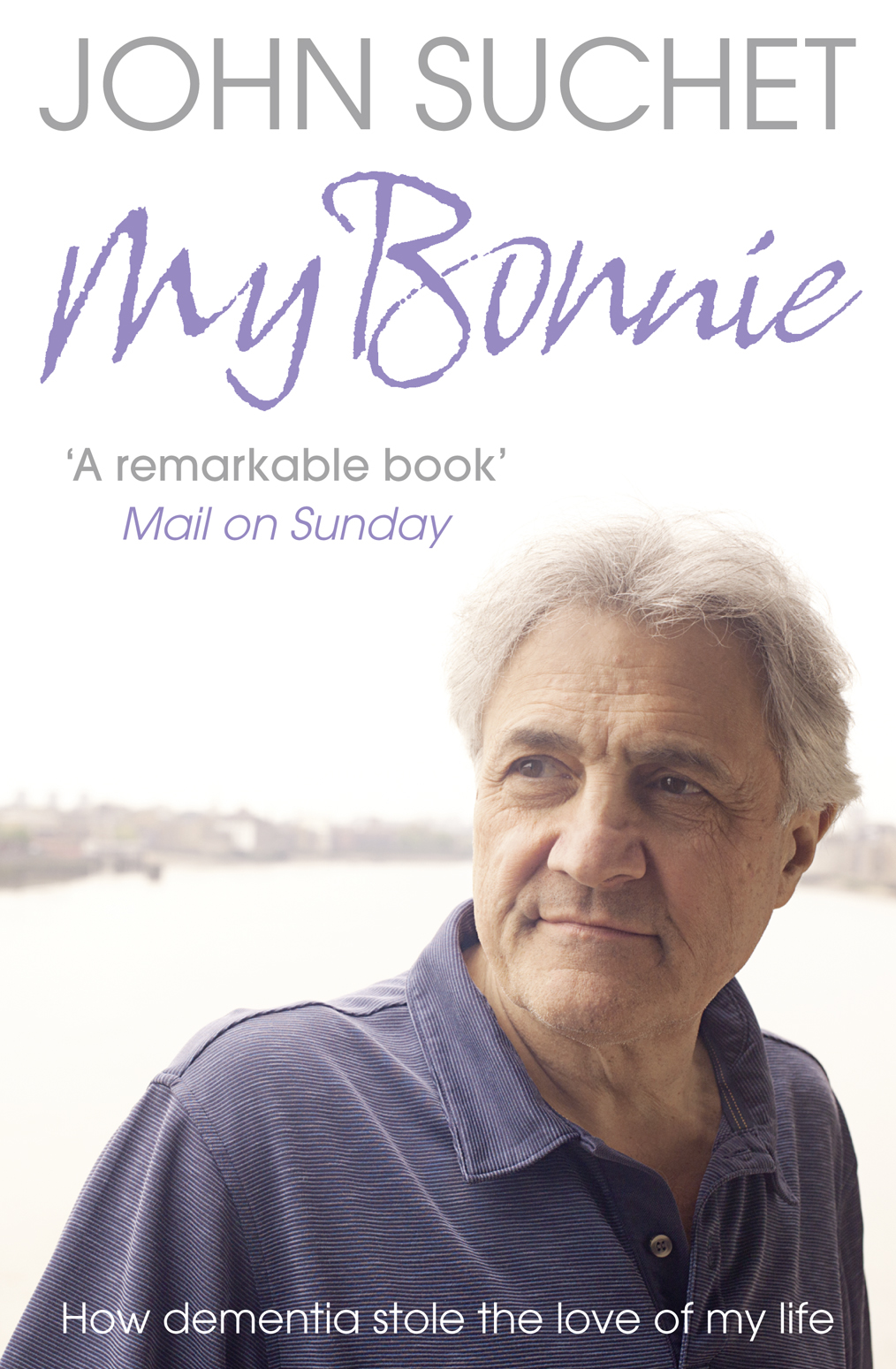 John Suchet My Bonnie: How dementia stole the love of my life john suchet my bonnie how dementia stole the love of my life