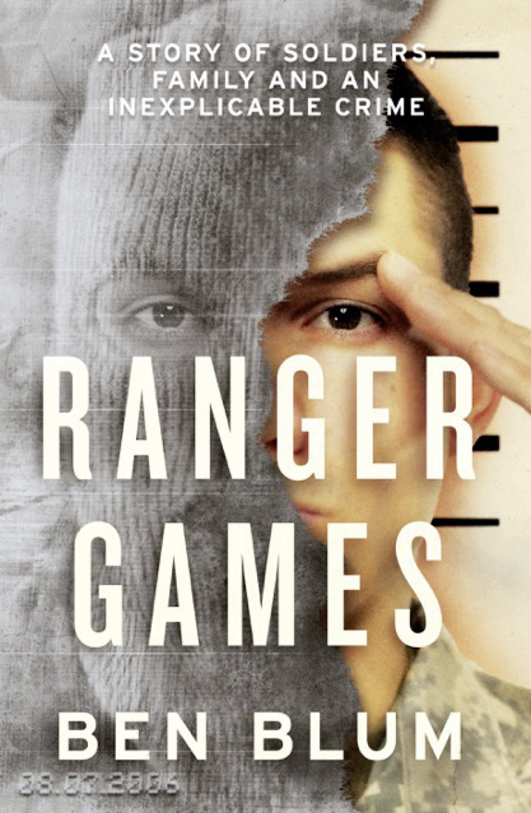 Ben Blum Ranger Games: A Story of Soldiers, Family and an Inexplicable Crime