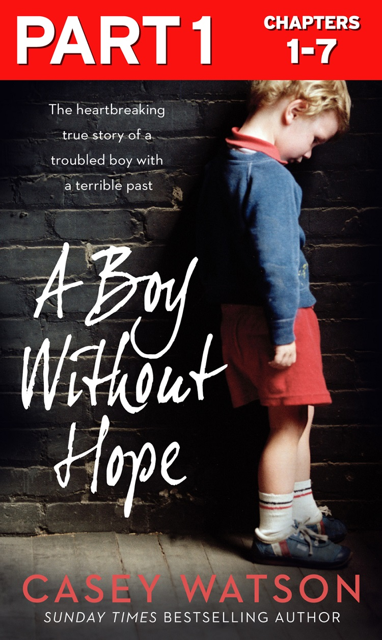 Casey Watson A Boy Without Hope: Part 1 of 3 casey watson nowhere to go the heartbreaking true story of a boy desperate to be loved