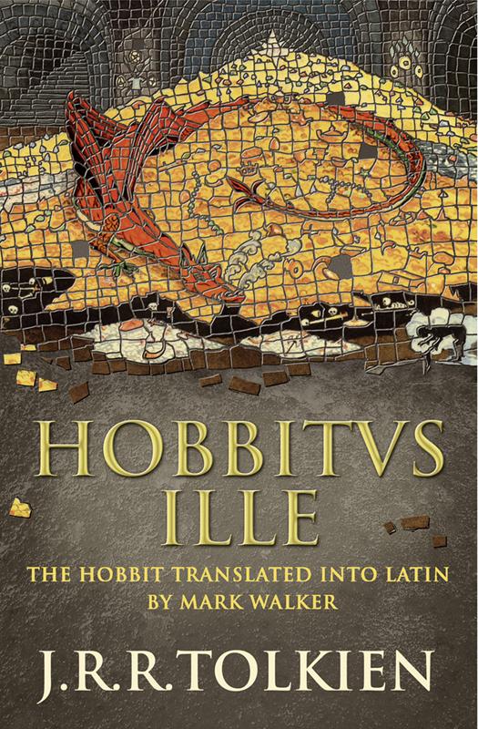 Mark Walker Hobbitus Ille: The Latin Hobbit the latin eclogues