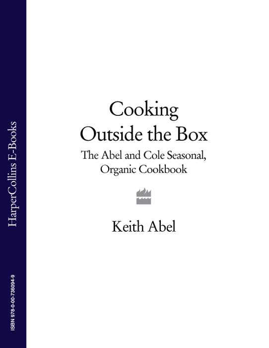 Keith Abel Cooking Outside the Box: The Abel and Cole Seasonal, Organic Cookbook